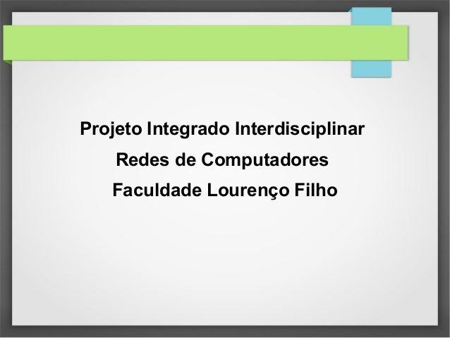 Projeto Integrado Interdisciplinar Redes de Computadores Faculdade Lourenço Filho