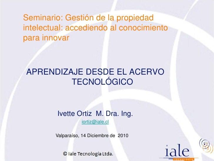 Seminario: Gestión de la propiedadintelectual: accediendo al conocimientopara innovarAPRENDIZAJE DESDE EL ACERVO         T...