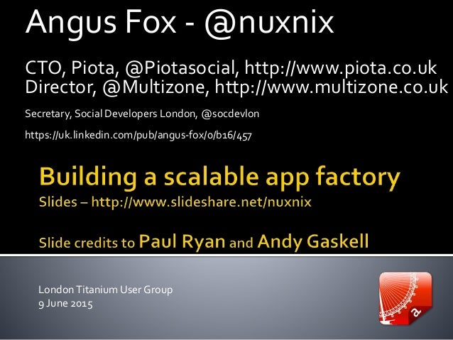Angus Fox - @nuxnix CTO, Piota, @Piotasocial, http://www.piota.co.uk Director, @Multizone, http://www.multizone.co.uk Secr...