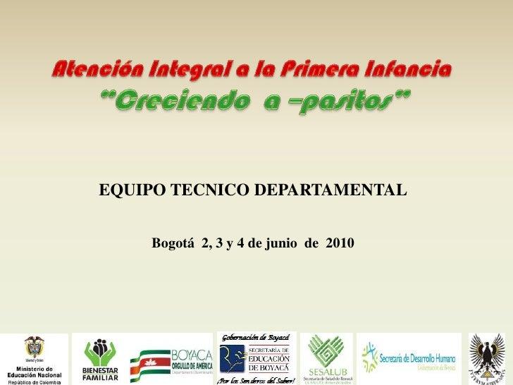 """Atención Integral a la Primera Infancia <br />""""Creciendo  a –pasitos""""<br />EQUIPO TECNICO DEPARTAMENTALBogotá  2, 3 y 4 de..."""