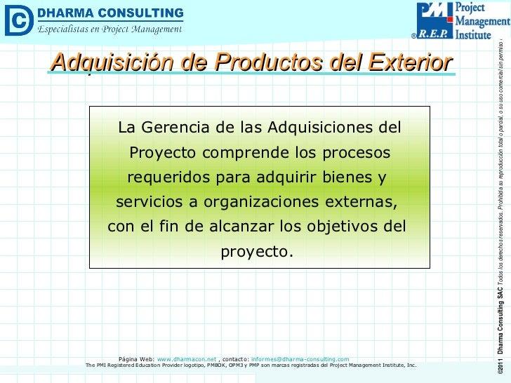 Adquisición de Productos del Exterior La Gerencia de las Adquisiciones del Proyecto comprende los procesos requeridos para...