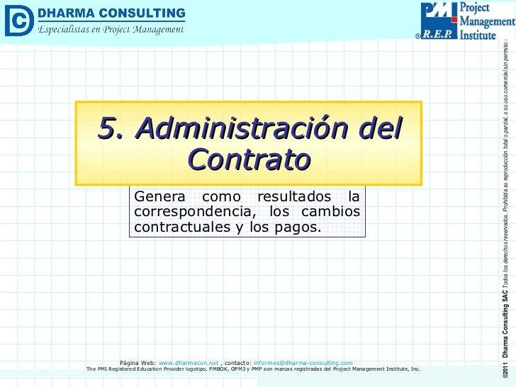 Genera como resultados la correspondencia, los cambios contractuales y los pagos. 5. Administración del Contrato