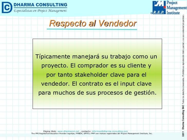 Respecto al Vendedor Típicamente manejará su trabajo como un  proyecto. El comprador es su cliente y  por tanto stakeholde...
