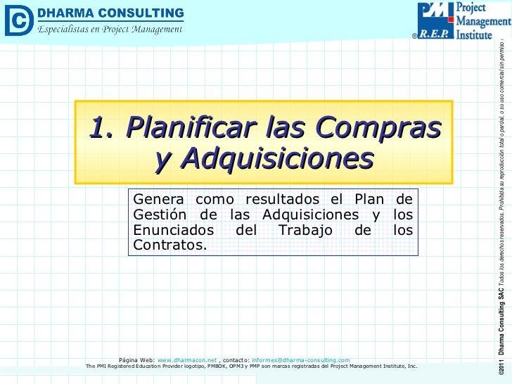 Genera como resultados el Plan de Gestión de las Adquisiciones y los Enunciados del Trabajo de los Contratos. 1. Planifica...