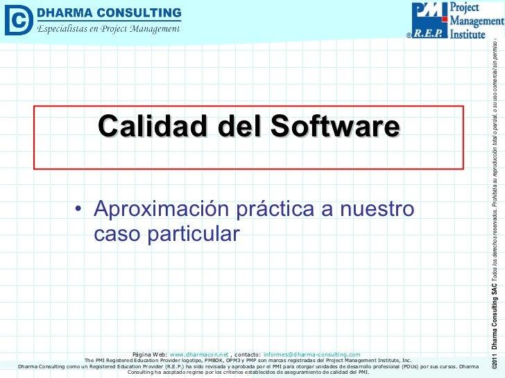 Calidad del Software <ul><li>Aproximación práctica a nuestro caso particular </li></ul>Dharma Consulting como un Registere...