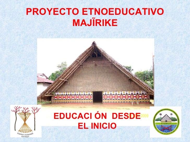 PROYECTO ETNOEDUCATIVO MAJĨRIKE EDUCACI ÓN  DESDE EL INICIO