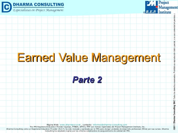 Earned Value Management Parte 2 Dharma Consulting como un Registered Education Provider (R.E.P.) ha sido revisada y aproba...
