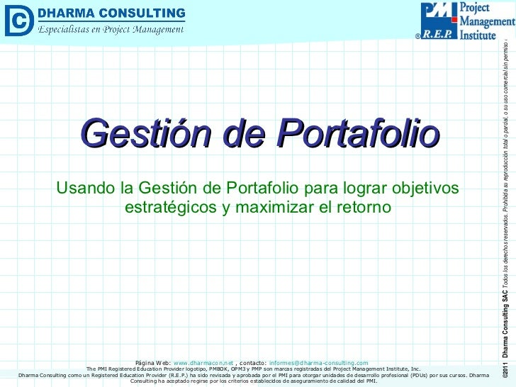 Gestión de Portafolio Usando la Gestión de Portafolio para lograr objetivos estratégicos y maximizar el retorno Dharma Con...