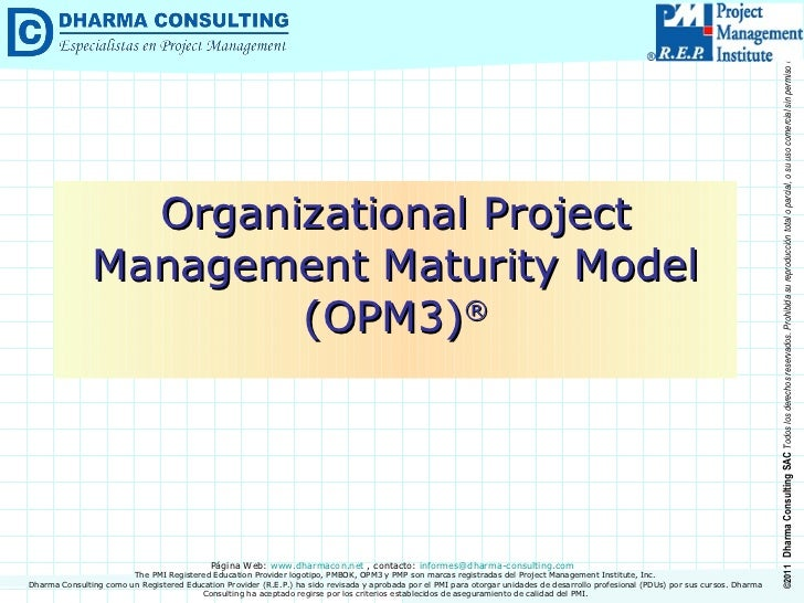 Organizational Project Management Maturity Model (OPM3) ® Dharma Consulting como un Registered Education Provider (R.E.P.)...