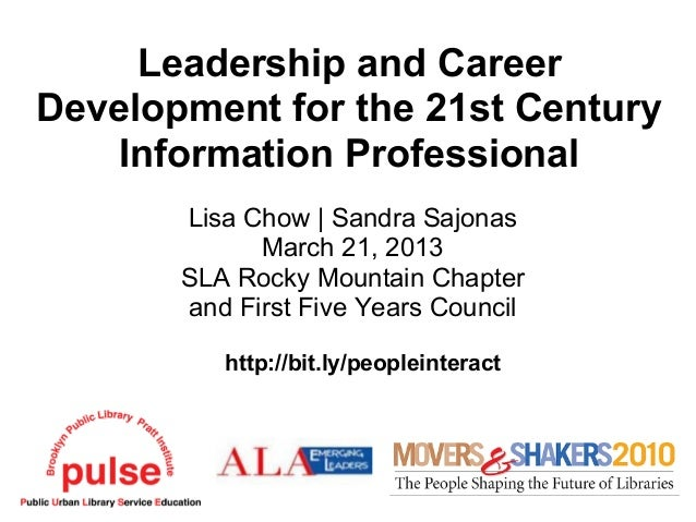 Leadership and CareerDevelopment for the 21st Century    Information Professional       Lisa Chow | Sandra Sajonas        ...