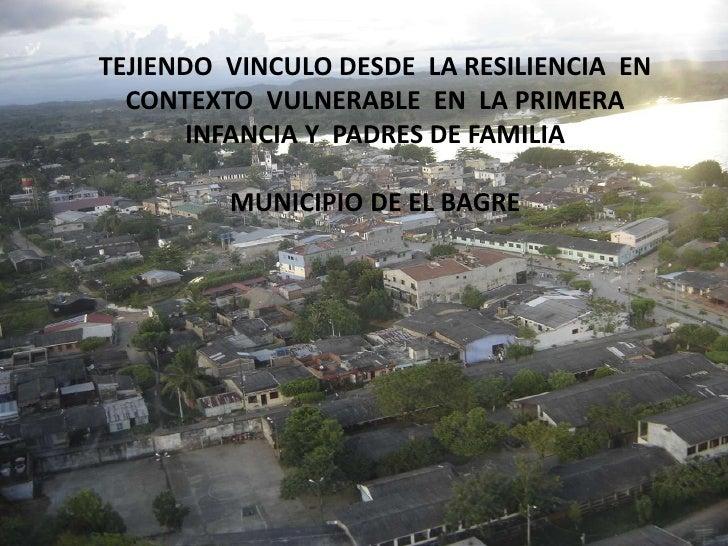 TEJIENDO  VINCULO DESDE  LA RESILIENCIA  EN CONTEXTO  VULNERABLE  EN  LA PRIMERA  INFANCIA Y  PADRES DE FAMILIA<br />MUNIC...
