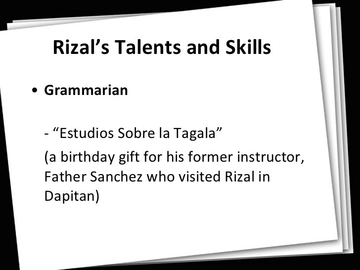 "rizals skills 1rizal's talents and skills 2 rizal's many-sided personality "" rizal was the greatest product of the philippines and his coming to the world was like the appearance."