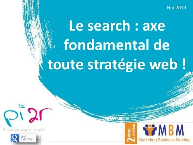 Mai 2014 Le search : axe fondamental de toute stratégie web !