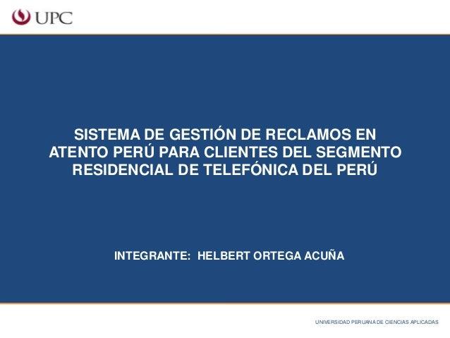 1  SISTEMA DE GESTIÓN DE RECLAMOS EN  ATENTO PERÚ PARA CLIENTES DEL SEGMENTO  RESIDENCIAL DE TELEFÓNICA DEL PERÚ  INTEGRAN...
