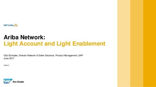 PUBLIC Olaf Schrader, Director Network & Seller Solutions, Product Management, SAP June 2017 Ariba Network: Light Account ...