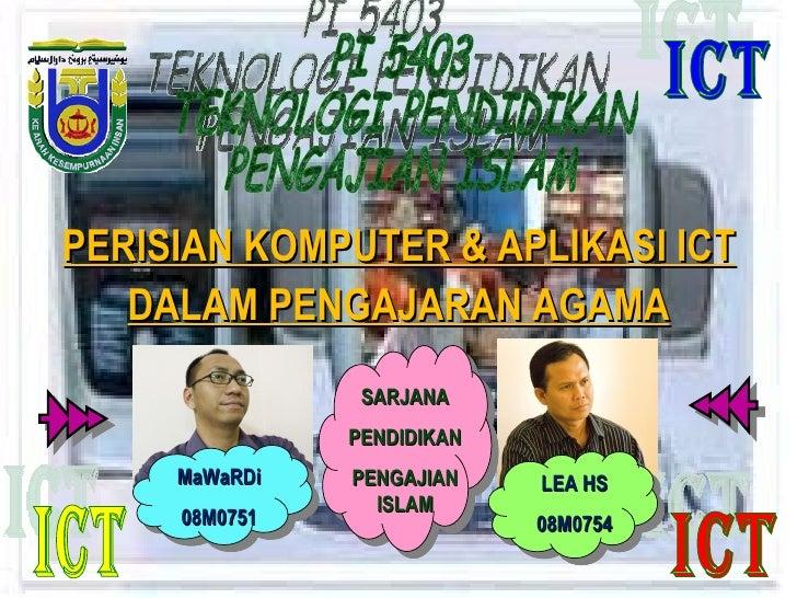 PI 5403 TEKNOLOGI PENDIDIKAN PENGAJIAN ISLAM ICT ICT ICT PERISIAN KOMPUTER & APLIKASI ICT DALAM PENGAJARAN AGAMA MaWaRDi 0...