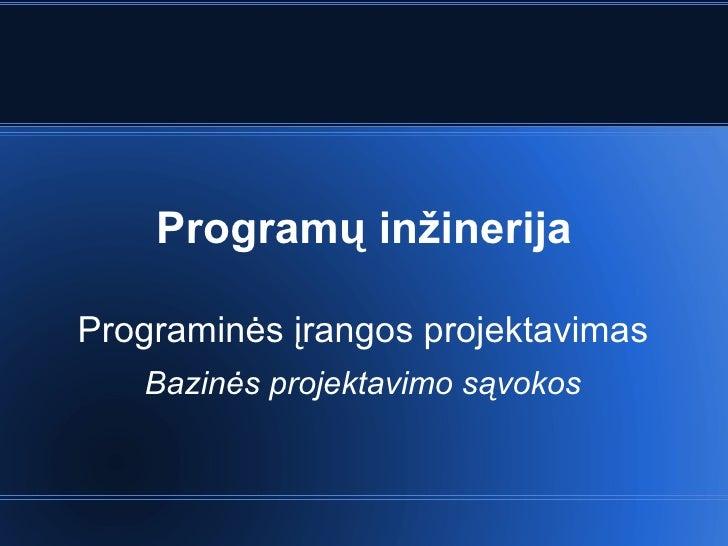 Program ų inžinerija Programinės įrangos projektavimas Bazinės projektavimo sąvokos