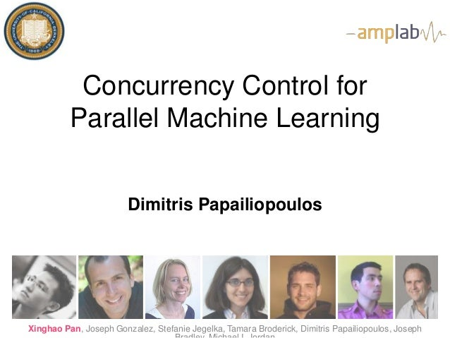 Concurrency Control for  Parallel Machine Learning  Dimitris Papailiopoulos  Xinghao Pan, Joseph Gonzalez, Stefanie Jegelk...