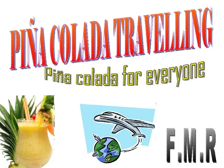 PIÑA COLADA TRAVELLING Piña colada for everyone F.M.R