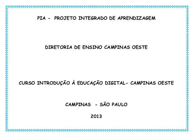 PIA - PROJETO INTEGRADO DE APRENDIZAGEM DIRETORIA DE ENSINO CAMPINAS OESTE CURSO INTRODUÇÃO À EDUCAÇÃO DIGITAL- CAMPINAS O...