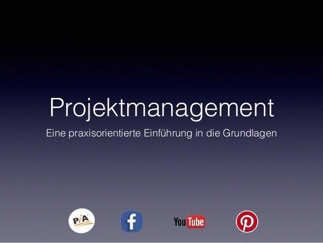 Projektmanagement Eine praxisorientierte Einführung in die Grundlagen