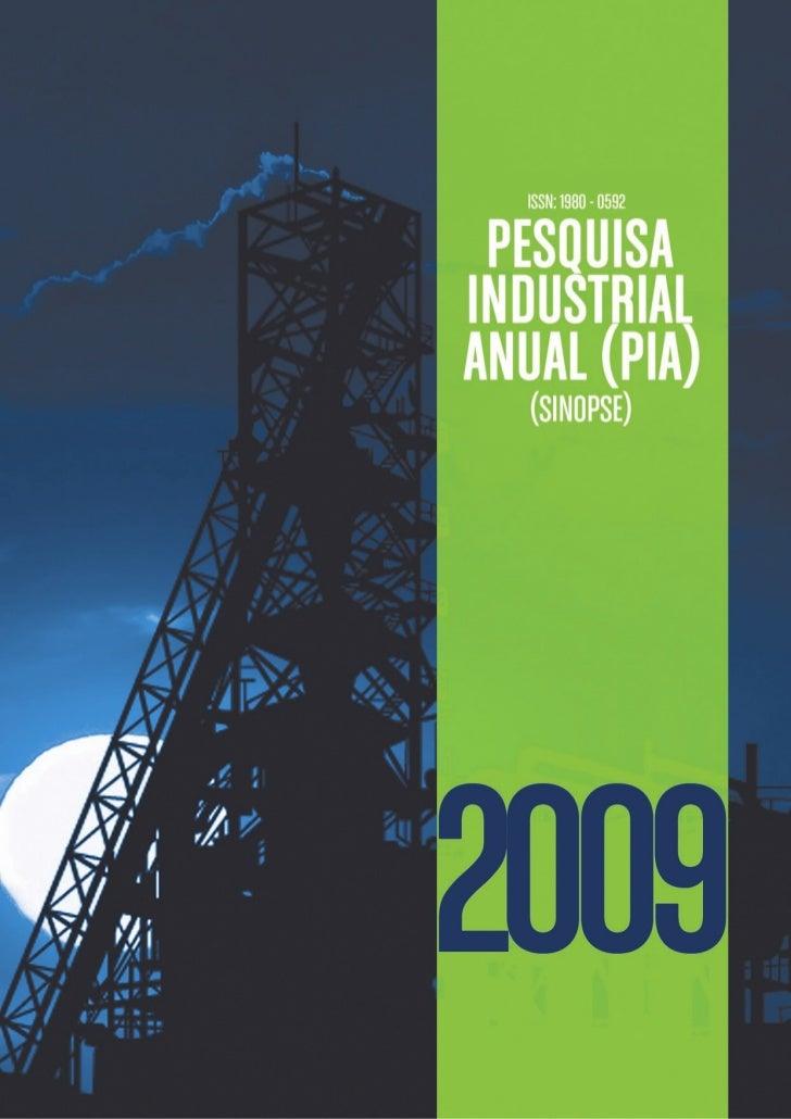 ISSN: 1980 - 0592Pesquisa Industrial Anual (PIA) - 2009               (Sinopse)                           Data de Fechamen...