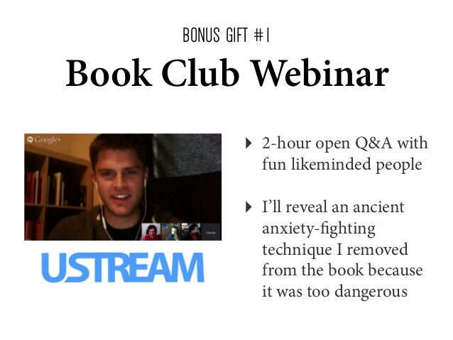 BONUS GIFT # 1  Book Club Webinar ‣  2-hour open Q&A with fun likeminded people  ‣  I'll reveal an ancient anxiety-fightin...