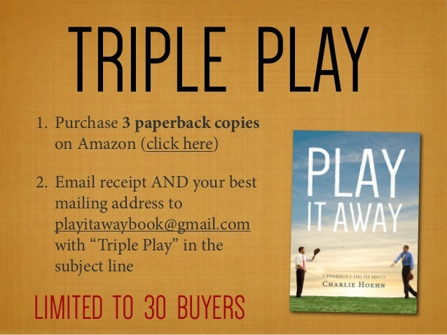 TRIPLE PLAY 1. Purchase 3 paperback copies on Amazon (click here) 2. Email receipt AND your best mailing address to playit...