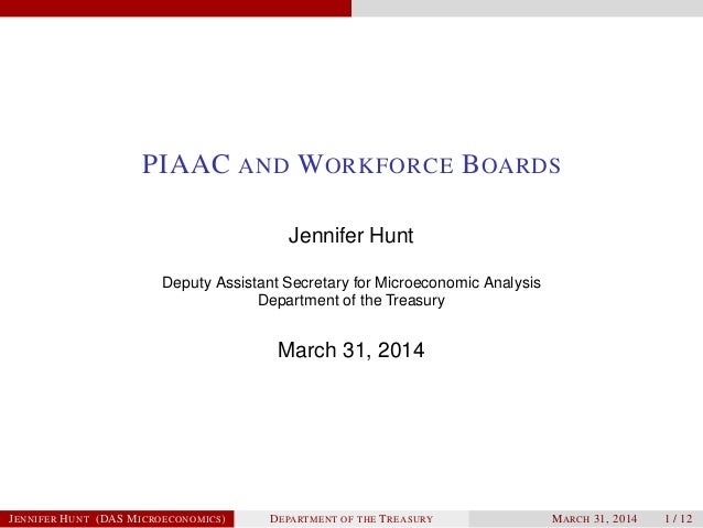 PIAAC AND WORKFORCE BOARDS Jennifer Hunt Deputy Assistant Secretary for Microeconomic Analysis Department of the Treasury ...