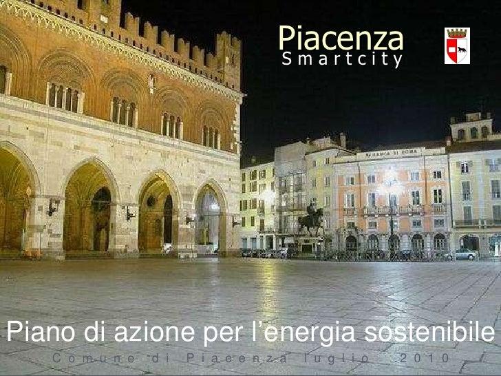S m a r t c i t y Piacenza C  o  m  u  n  e  d  i  P  i  a  c  e  n  z  a  l  u  g  l  i  o  2  0  1  0 Piano di azione pe...