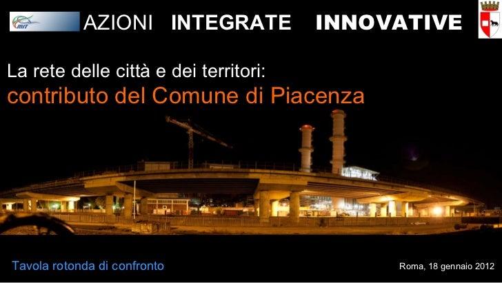 La rete delle città e dei territori: contributo del Comune di Piacenza Tavola rotonda di confronto AZIONI  INTEGRATE   INN...