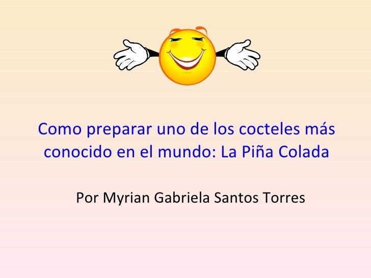Como preparar uno de los cocteles más conocido en el mundo: La Piña Colada Por Myrian Gabriela Santos Torres