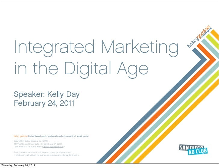 Integrated Marketing         in the Digital Age         Speaker: Kelly Day         February 24, 2011         bailey gardin...