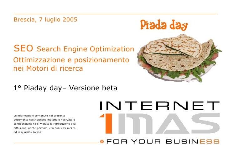 SEO  Search Engine Optimization Brescia, 7 luglio 2005 Ottimizzazione e posizionamento nei Motori di ricerca Le informazio...