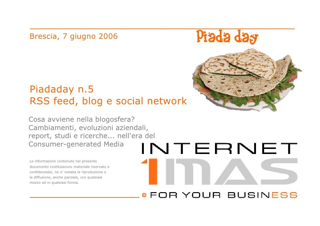 Piadaday n.5 RSS feed, blog e social network Brescia, 7 giugno 2006 Le informazioni contenute nel presente documento costi...