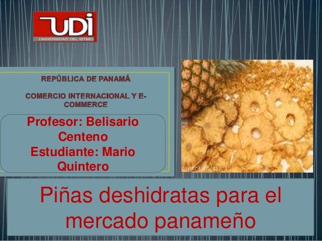Profesor: Belisario Centeno Estudiante: Mario Quintero Piñas deshidratas para el mercado panameño