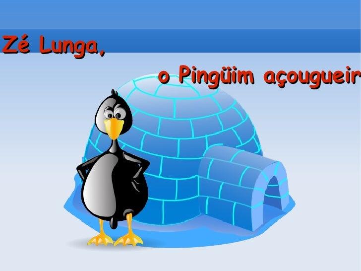 Zé Lunga, o Pingüim açougueiro!