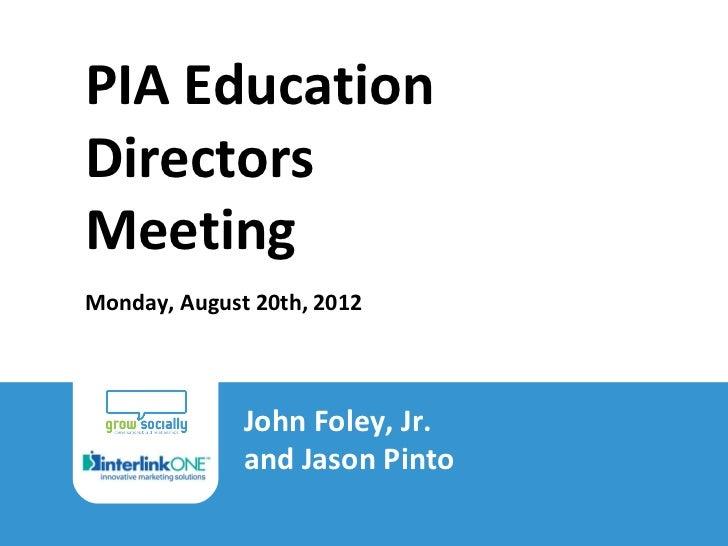 PIA Education         Directors         Meeting         Monday, August 20th, 2012                                John Fole...