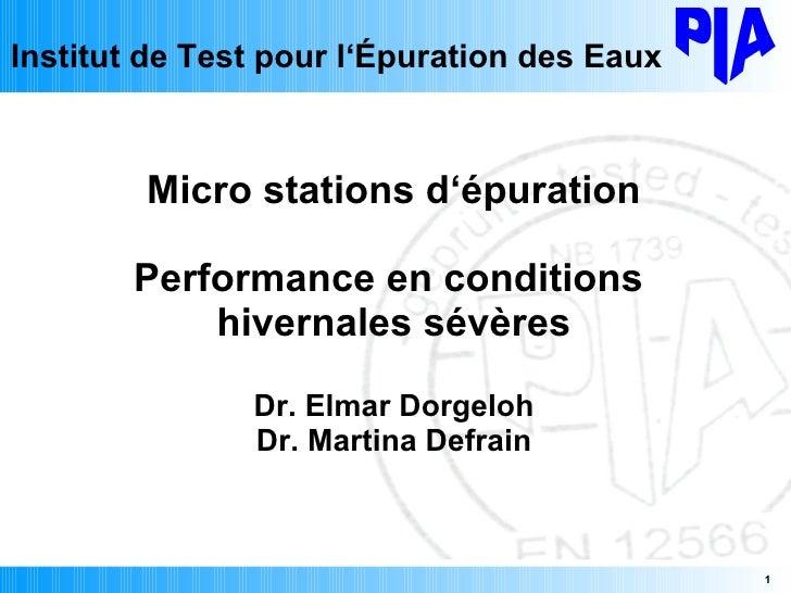 Micro stations d'épuration Performance en conditions  hivernales sévères Dr. Elmar Dorgeloh Dr. Martina Defrain Institut d...