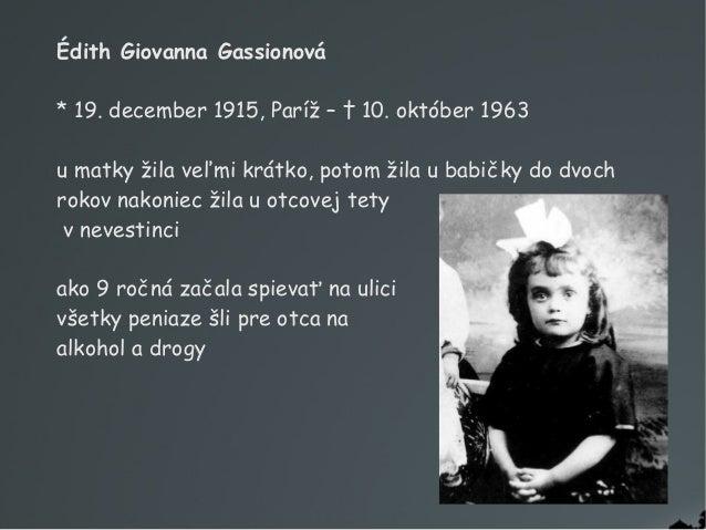 Édith Giovanna Gassionová *19. december 1915, Paríž – †10. október 1963 umatky žila veľmi krátko, potom žila ubabičky ...