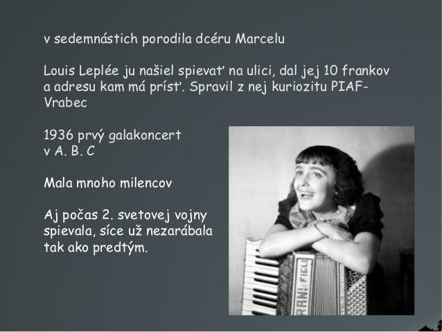 vsedemnástich porodila dcéru Marcelu Louis Leplée ju našiel spievať na ulici, dal jej 10 frankov aadresu kam má prísť. S...