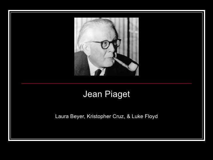 Jean Piaget Laura Beyer, Kristopher Cruz, & Luke Floyd