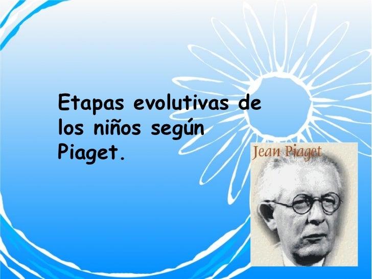 Etapas evolutivas de los niños según Piaget.