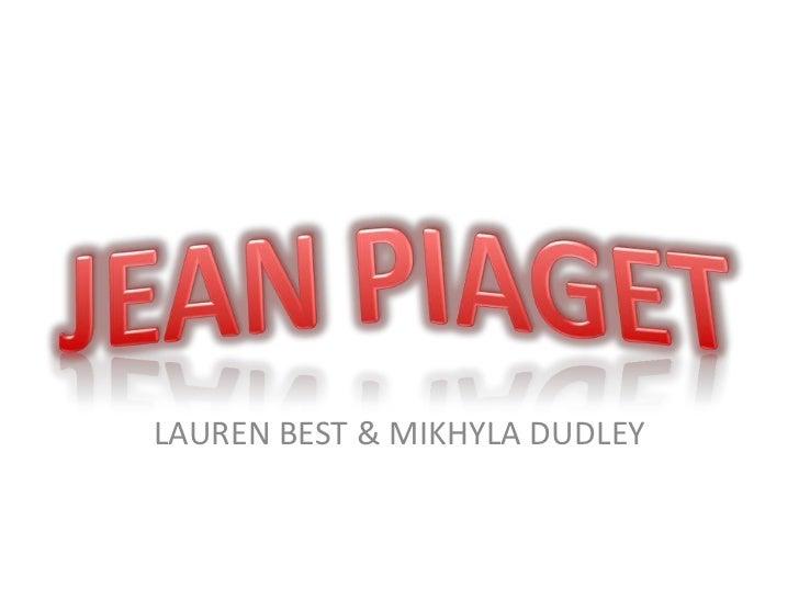 JEAN PIAGET<br />LAUREN BEST & MIKHYLA DUDLEY<br />