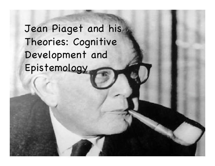 Jean Piaget and his Theories: Cognitive Development and Epistemology