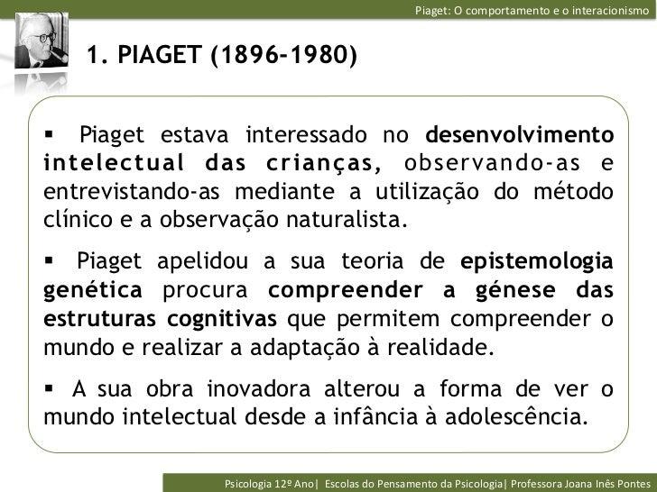 Piaget: O comportamento e o interacionismo    1. PIAGET (1896-1980)§ Piaget estava interessado no desenvolvi...