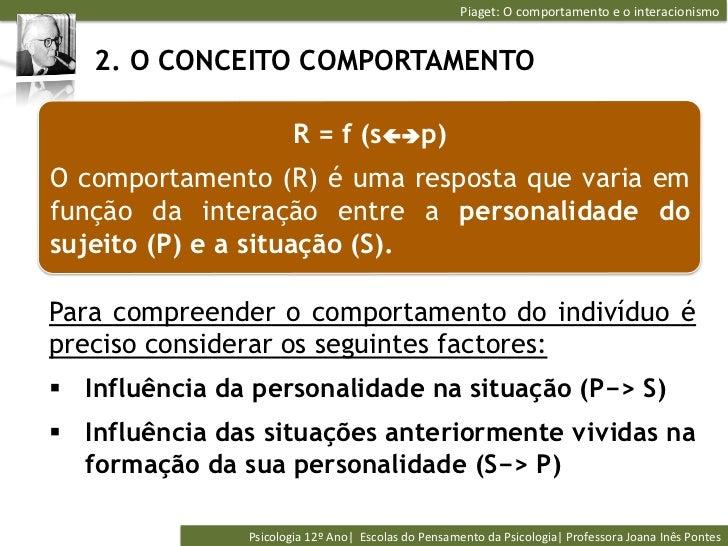 Piaget: O comportamento e o interacionismo    2. O CONCEITO COMPORTAMENTO                           R = f (sç...