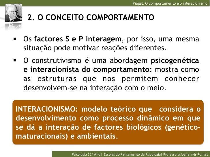 Piaget: O comportamento e o interacionismo    2. O CONCEITO COMPORTAMENTO§ Os factores S e P interagem, por ...