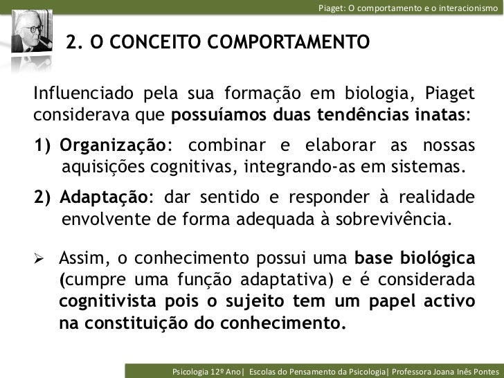 Piaget: O comportamento e o interacionismo    2. O CONCEITO COMPORTAMENTOInfluenciado pela sua formação em bio...