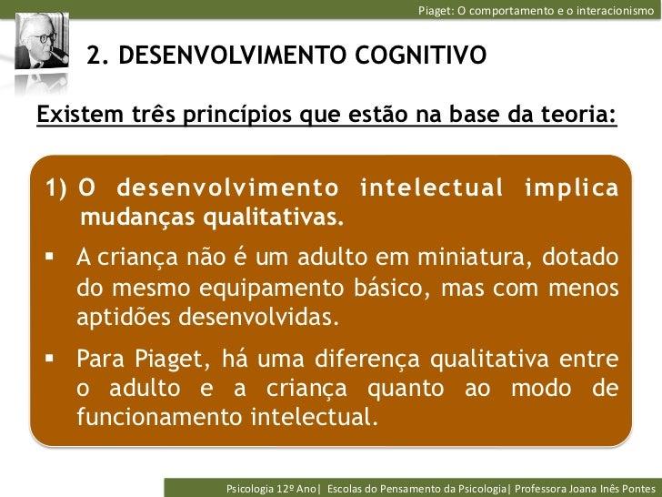 Piaget: O comportamento e o interacionismo     2. DESENVOLVIMENTO COGNITIVOExistem três princípios que estão n...